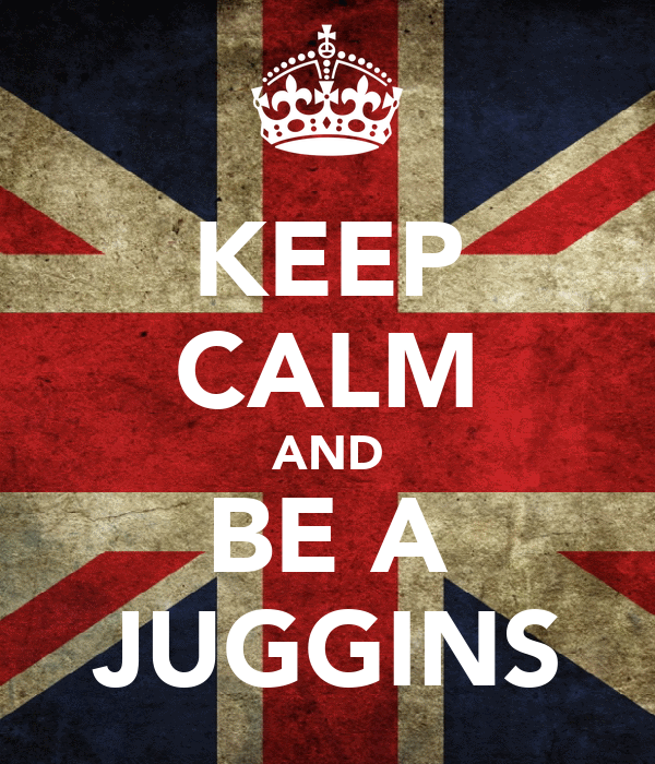 KEEP CALM AND BE A JUGGINS
