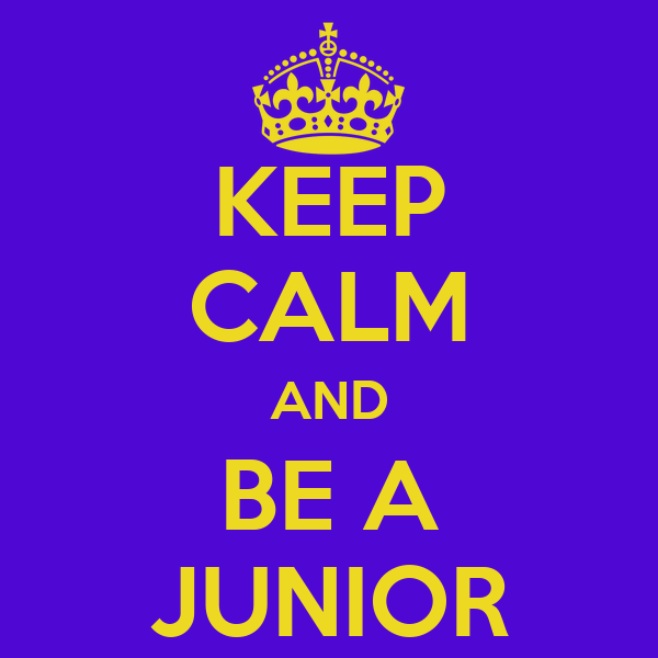 KEEP CALM AND BE A JUNIOR