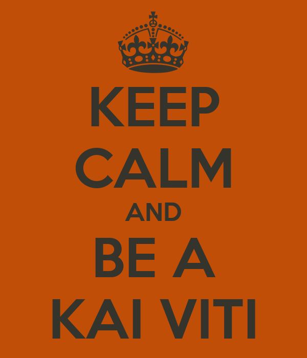 KEEP CALM AND BE A KAI VITI