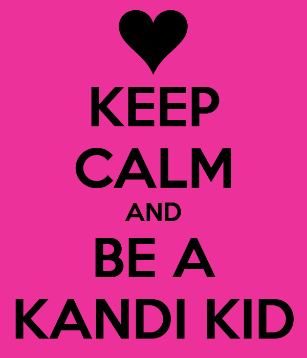 KEEP CALM AND BE A KANDI KID