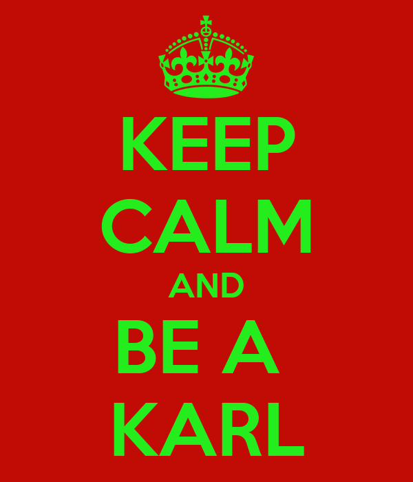KEEP CALM AND BE A  KARL