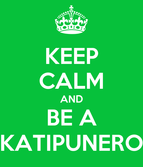 KEEP CALM AND BE A KATIPUNERO