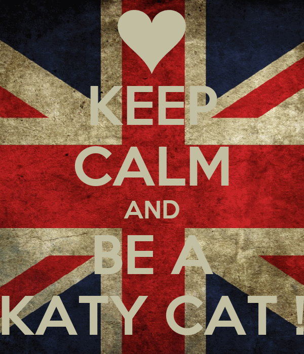 KEEP CALM AND BE A KATY CAT !