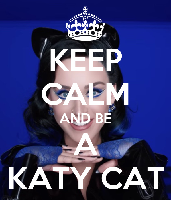 KEEP CALM AND BE A KATY CAT