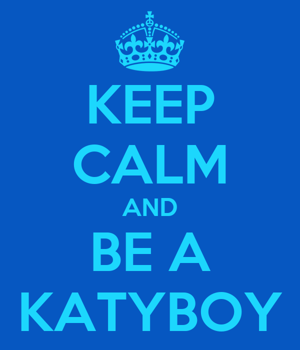 KEEP CALM AND BE A KATYBOY