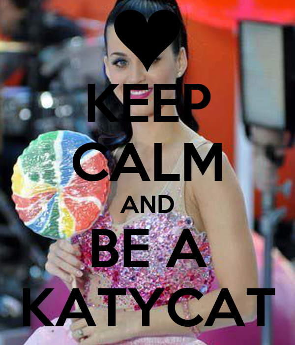 KEEP CALM AND BE A KATYCAT