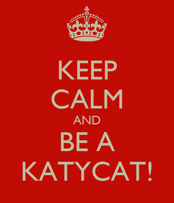 KEEP CALM AND BE A KATYCAT!