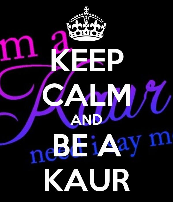 KEEP CALM AND BE A KAUR