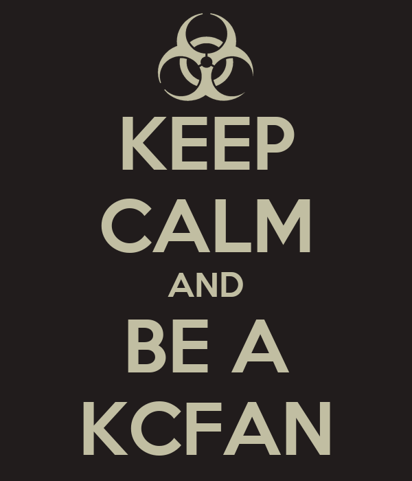 KEEP CALM AND BE A KCFAN