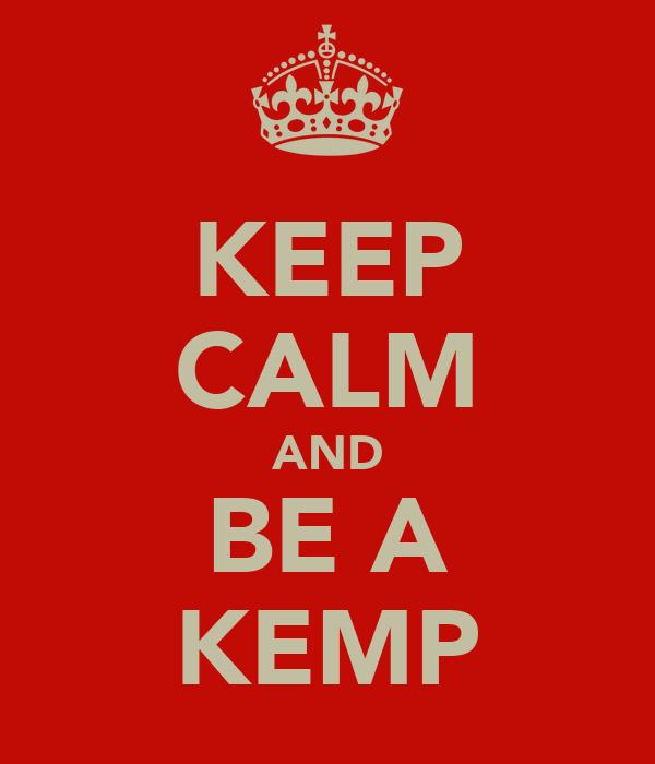 KEEP CALM AND BE A KEMP