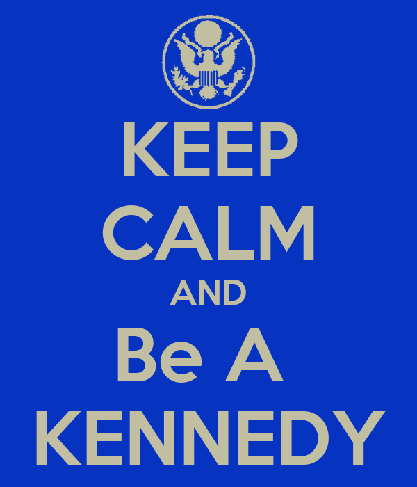 KEEP CALM AND Be A  KENNEDY