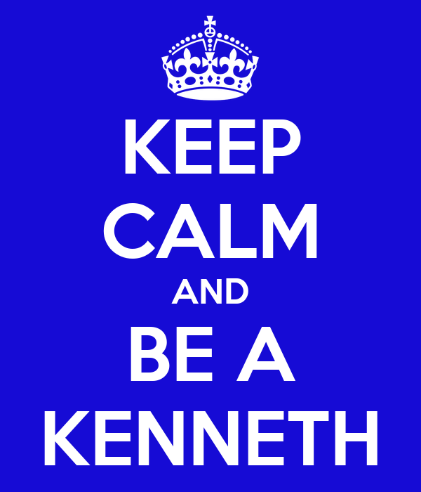 KEEP CALM AND BE A KENNETH