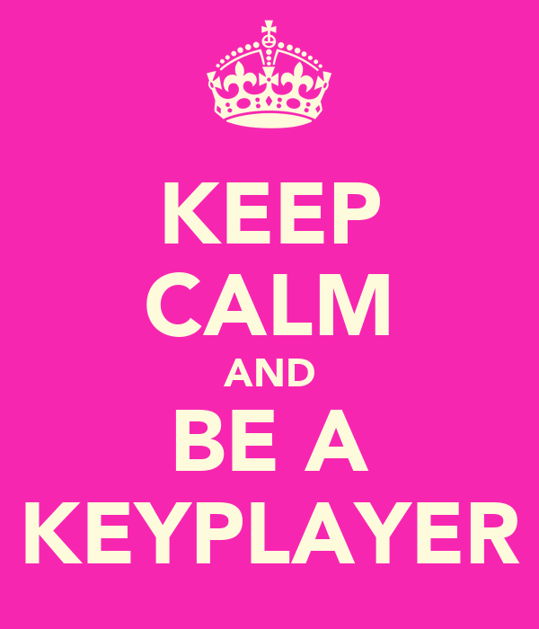 KEEP CALM AND BE A KEYPLAYER