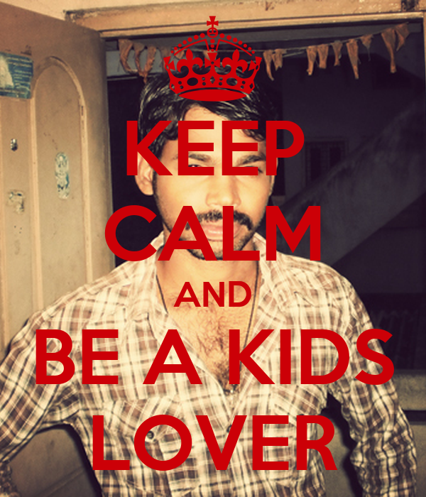 KEEP CALM AND BE A KIDS LOVER