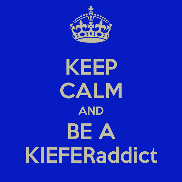KEEP CALM AND BE A KIEFERaddict