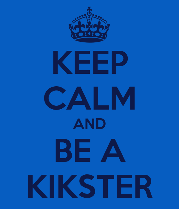 KEEP CALM AND BE A KIKSTER