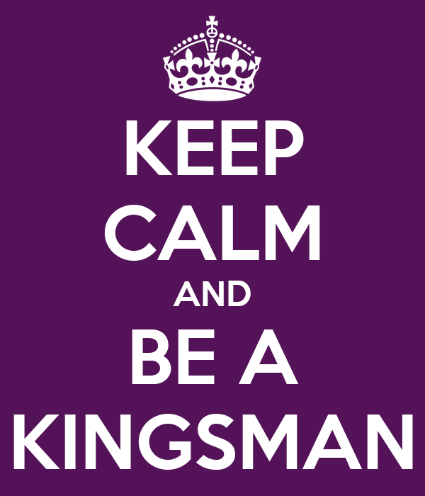 KEEP CALM AND BE A KINGSMAN