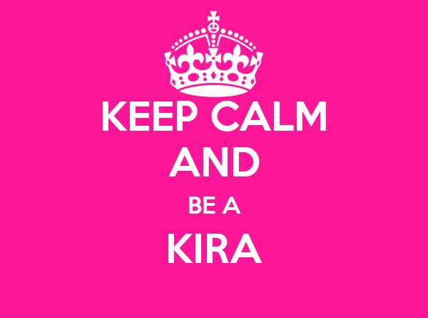 KEEP CALM AND BE A KIRA