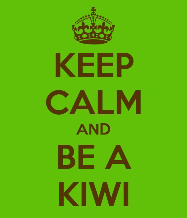 KEEP CALM AND BE A KIWI