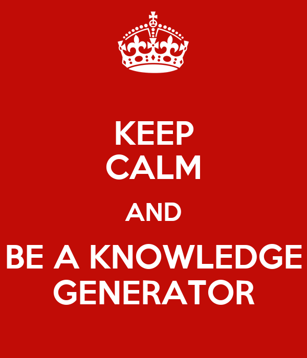 KEEP CALM AND BE A KNOWLEDGE GENERATOR Poster | xxxxx ...