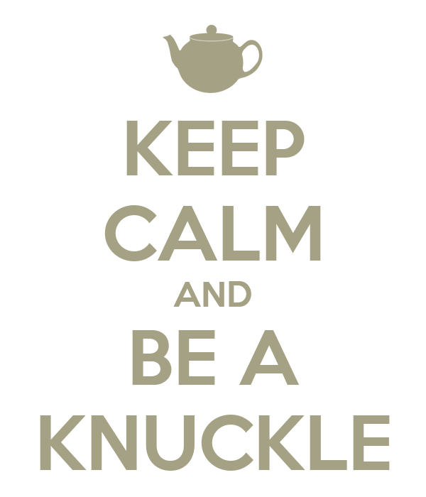 KEEP CALM AND BE A KNUCKLE