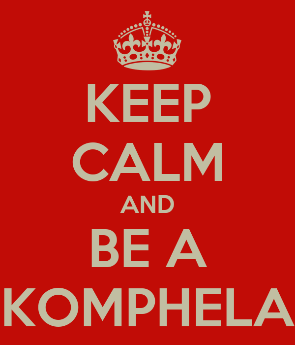 KEEP CALM AND BE A KOMPHELA