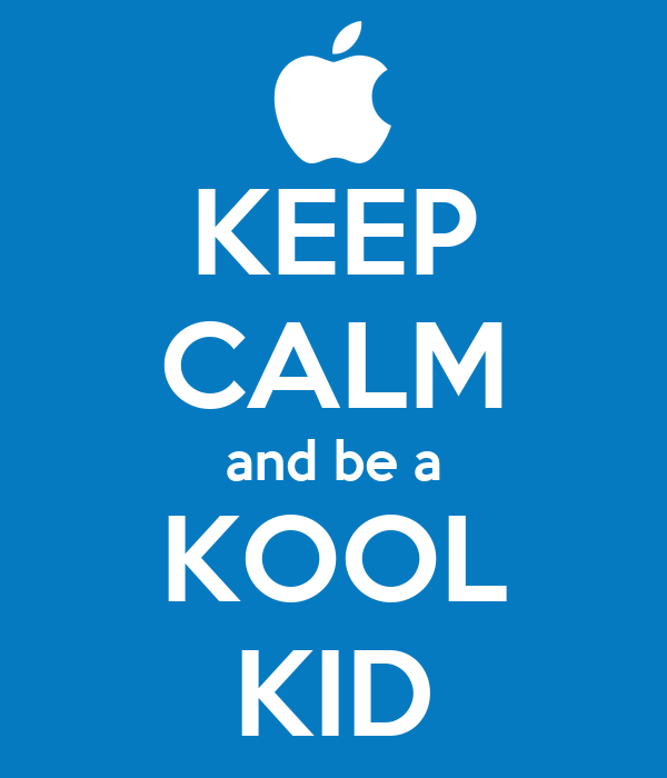 KEEP CALM and be a KOOL KID