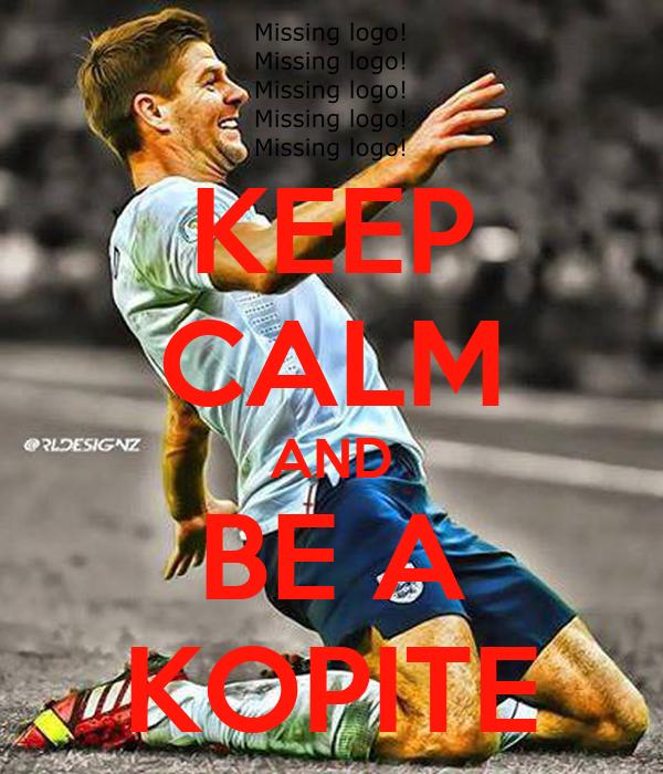 KEEP CALM AND BE A KOPITE