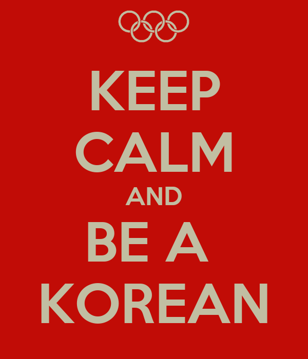 KEEP CALM AND BE A  KOREAN