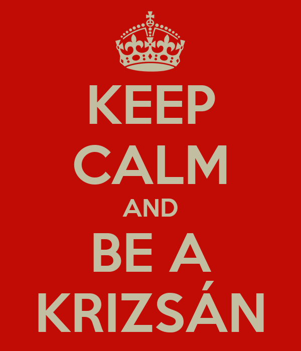 KEEP CALM AND BE A KRIZSÁN