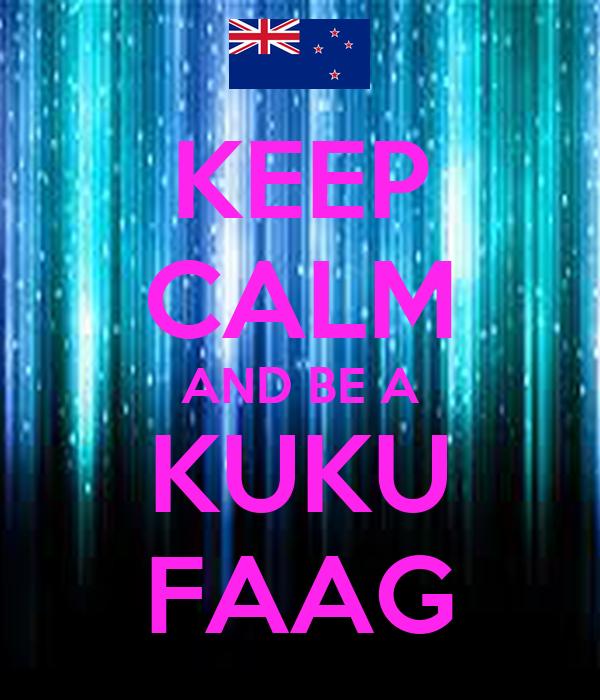 KEEP CALM AND BE A KUKU FAAG