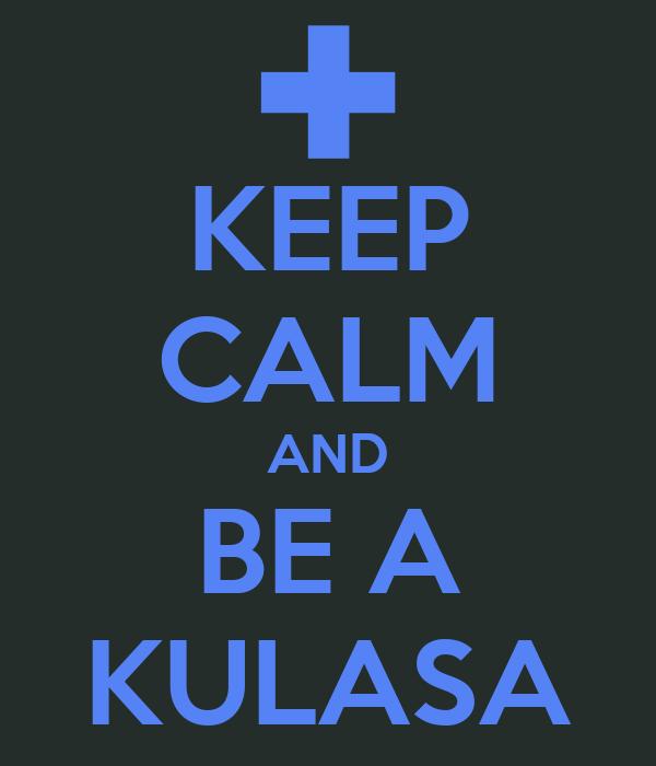 KEEP CALM AND BE A KULASA