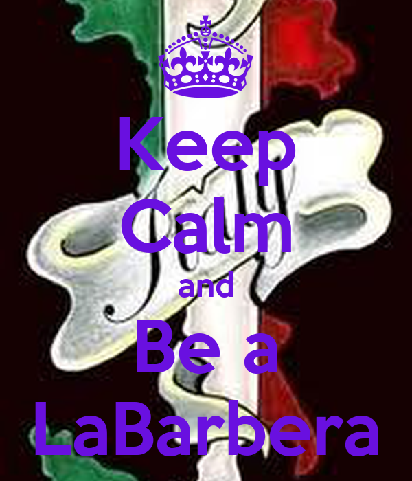 Keep Calm and Be a LaBarbera