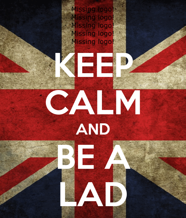 KEEP CALM AND BE A LAD