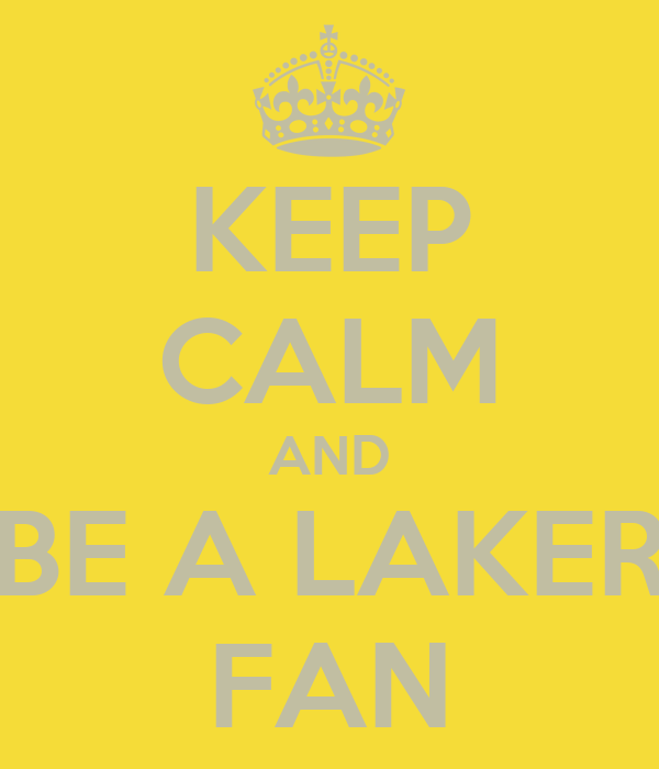 KEEP CALM AND BE A LAKER FAN