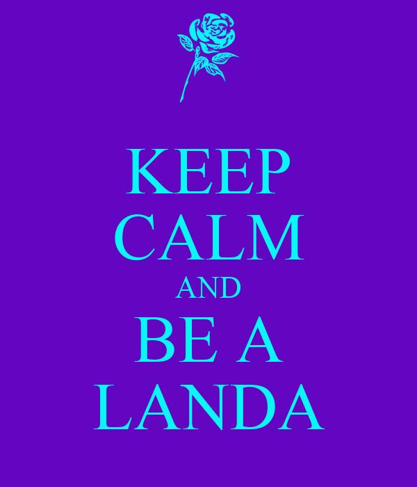 KEEP CALM AND BE A LANDA