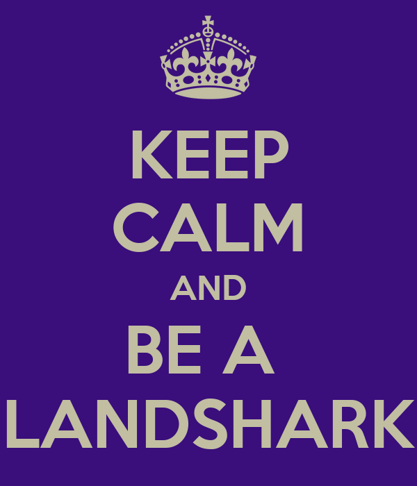 KEEP CALM AND BE A  LANDSHARK