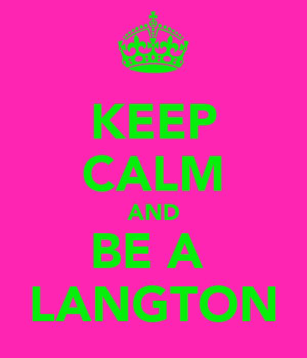 KEEP CALM AND BE A  LANGTON