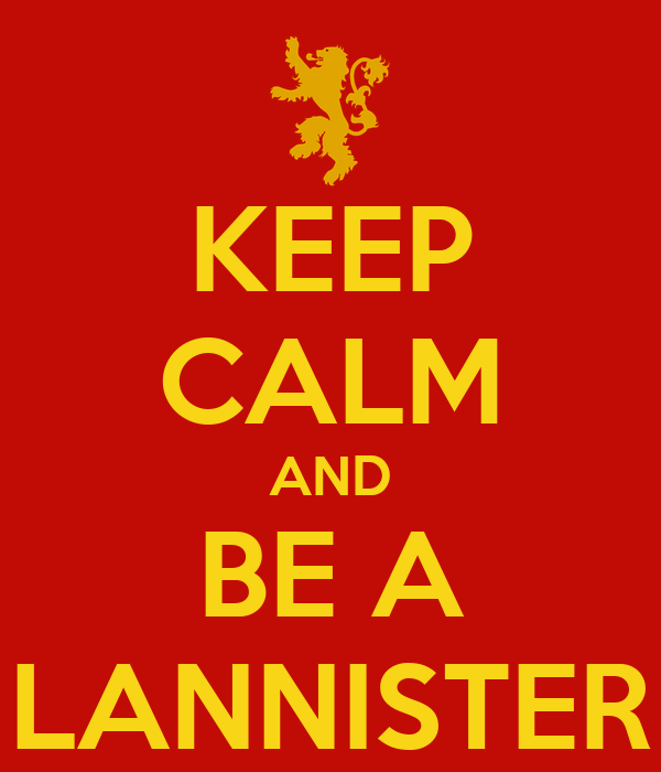 KEEP CALM AND BE A LANNISTER