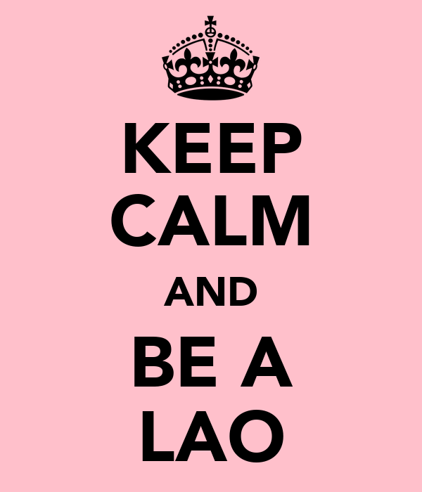 KEEP CALM AND BE A LAO