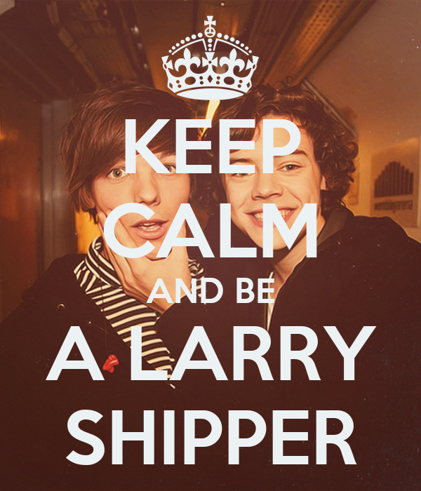 KEEP CALM AND BE A LARRY SHIPPER