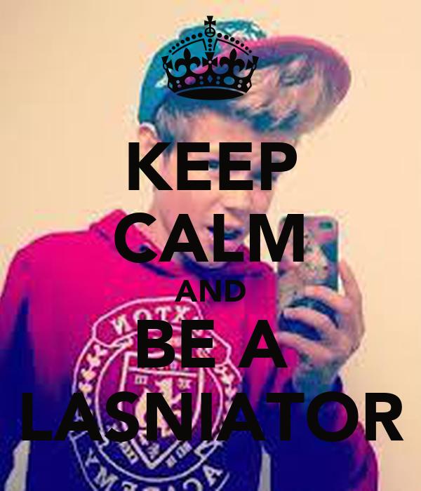KEEP CALM AND BE A LASNIATOR