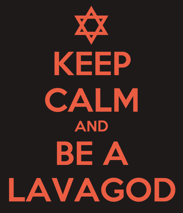 KEEP CALM AND BE A LAVAGOD