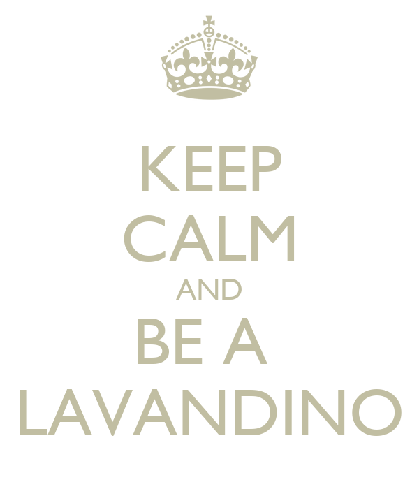 KEEP CALM AND BE A  LAVANDINO
