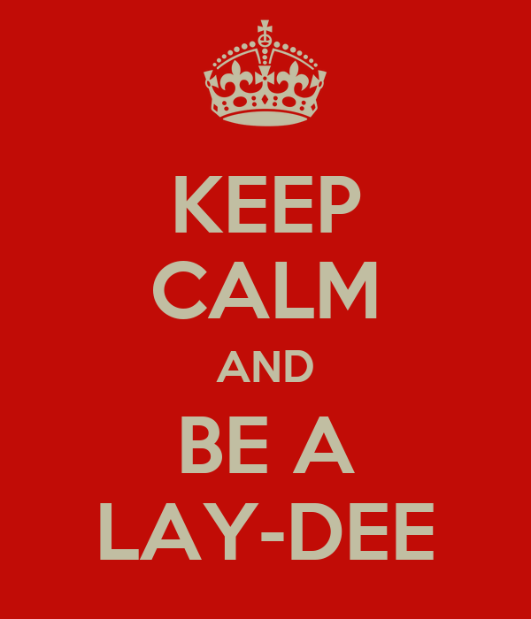 KEEP CALM AND BE A LAY-DEE