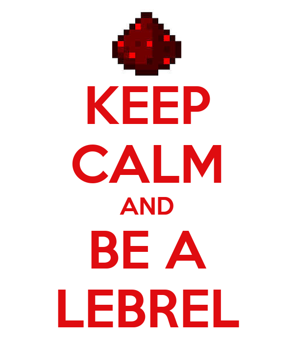 KEEP CALM AND BE A LEBREL