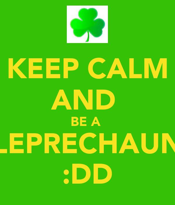 KEEP CALM AND  BE A  LEPRECHAUN :DD