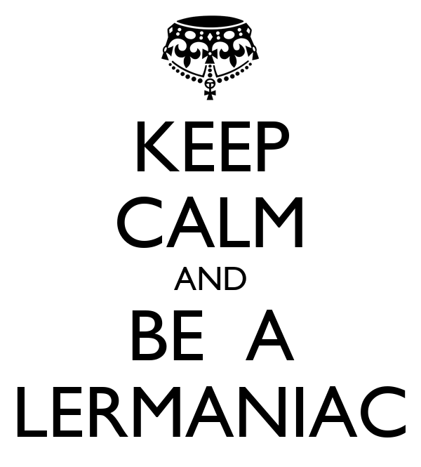 KEEP CALM AND BE  A LERMANIAC