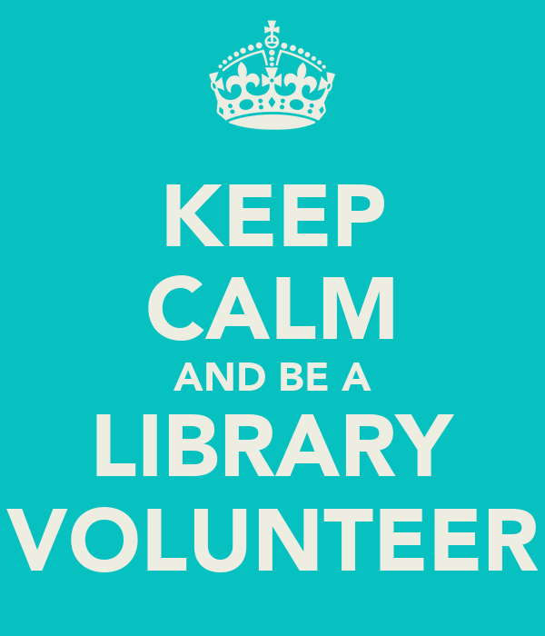 KEEP CALM AND BE A LIBRARY VOLUNTEER