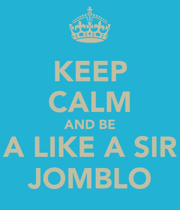 KEEP CALM AND BE A LIKE A SIR JOMBLO